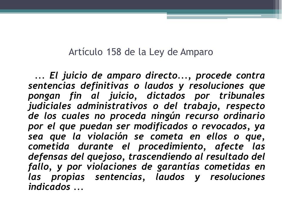 Artículo 158 de la Ley de Amparo... El juicio de amparo directo..., procede contra sentencias definitivas o laudos y resoluciones que pongan fin al ju