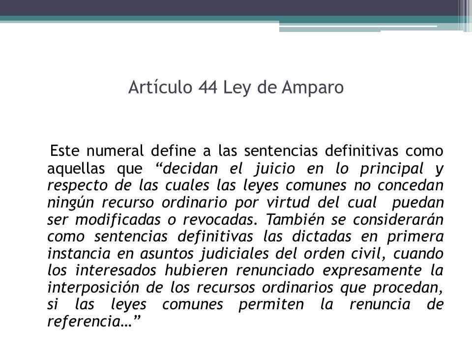 Artículo 44 Ley de Amparo Este numeral define a las sentencias definitivas como aquellas que decidan el juicio en lo principal y respecto de las cuale