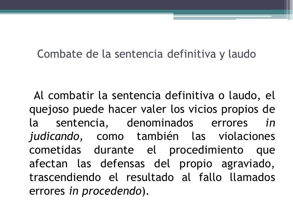 Combate de la sentencia definitiva y laudo Al combatir la sentencia definitiva o laudo, el quejoso puede hacer valer los vicios propios de la sentenci