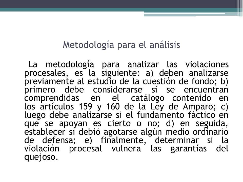 Metodología para el análisis La metodología para analizar las violaciones procesales, es la siguiente: a) deben analizarse previamente al estudio de l
