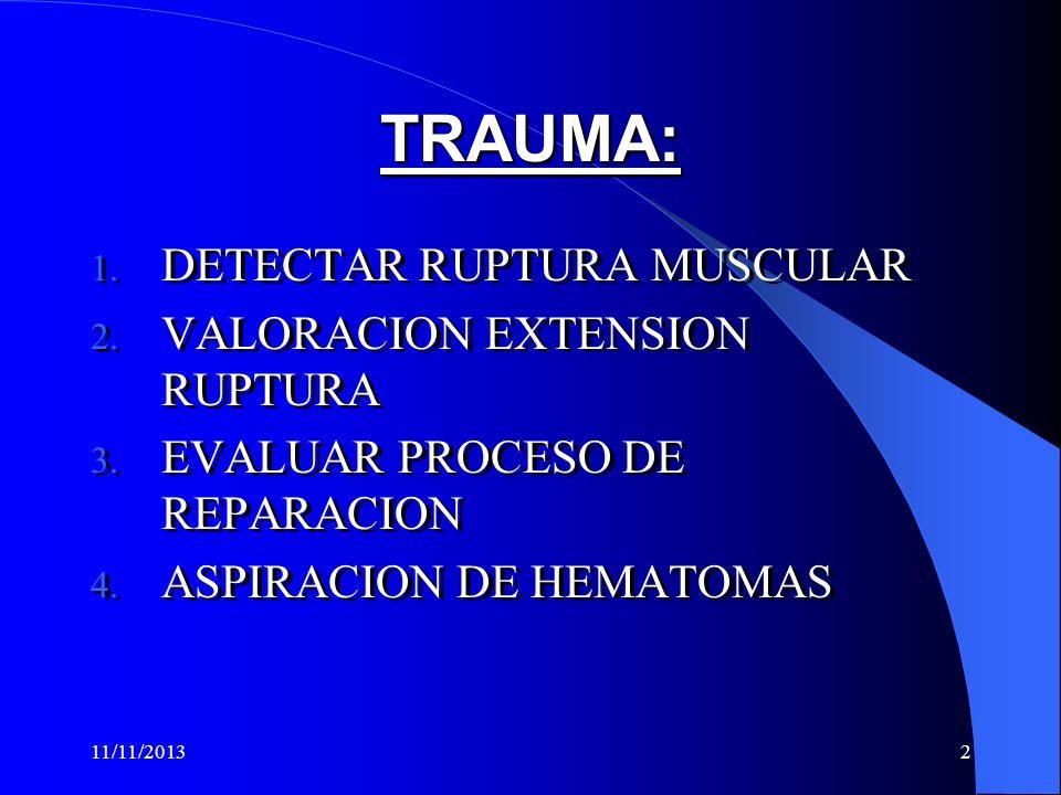 11/11/20132 TRAUMA:TRAUMA: 1.DETECTAR RUPTURA MUSCULAR 2.