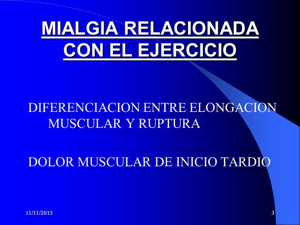 11/11/20133 MIALGIA RELACIONADA CON EL EJERCICIO DIFERENCIACION ENTRE ELONGACION MUSCULAR Y RUPTURA DOLOR MUSCULAR DE INICIO TARDIO