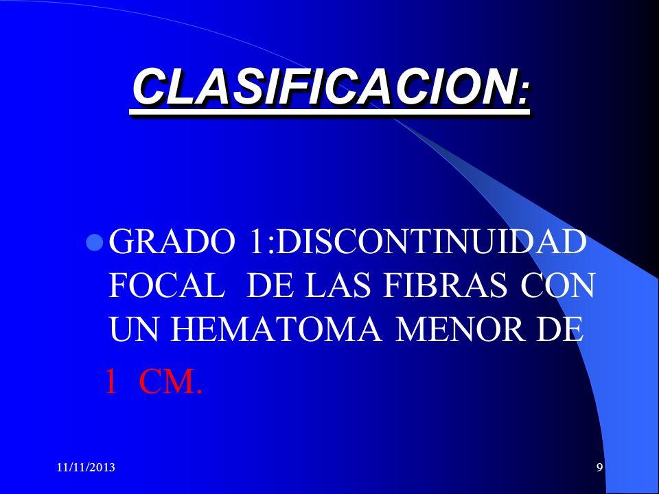 9 CLASIFICACION : GRADO 1:DISCONTINUIDAD FOCAL DE LAS FIBRAS CON UN HEMATOMA MENOR DE 1 CM.