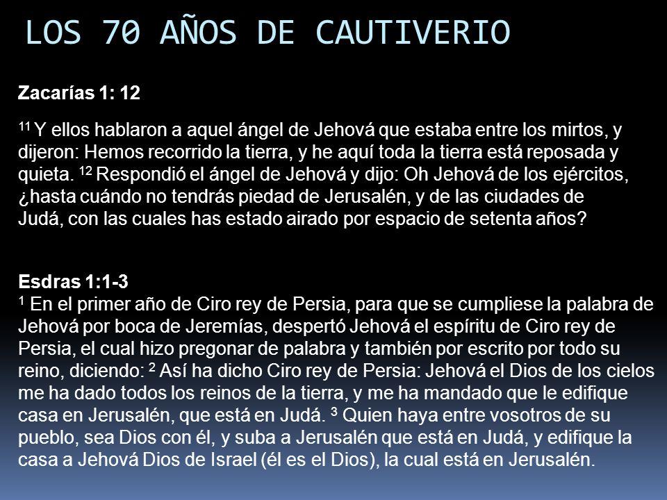 LOS 70 AÑOS DE CAUTIVERIO Esdras 1:1-3 1 En el primer año de Ciro rey de Persia, para que se cumpliese la palabra de Jehová por boca de Jeremías, desp
