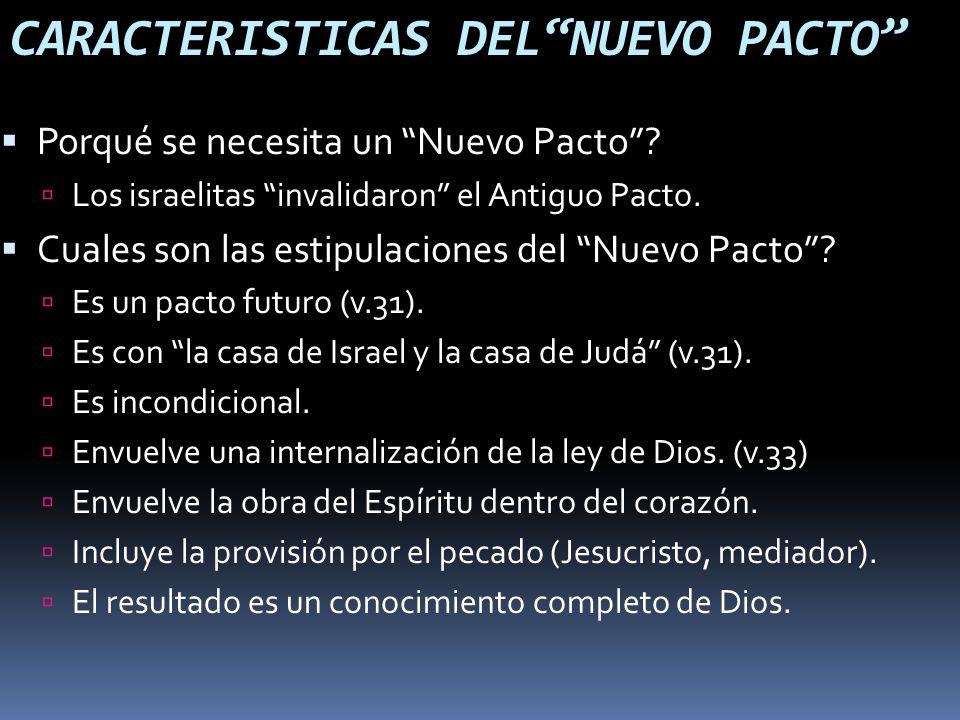 CARACTERISTICAS DELNUEVO PACTO Porqué se necesita un Nuevo Pacto? Los israelitas invalidaron el Antiguo Pacto. Cuales son las estipulaciones del Nuevo