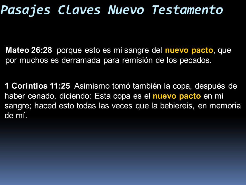Pasajes Claves Nuevo Testamento Mateo 26:28 porque esto es mi sangre del nuevo pacto, que por muchos es derramada para remisión de los pecados. 1 Cori