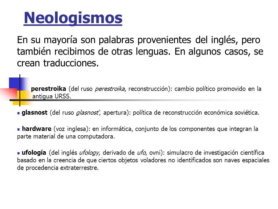 Neologismos En su mayoría son palabras provenientes del inglés, pero también recibimos de otras lenguas. En algunos casos, se crean traducciones. pere