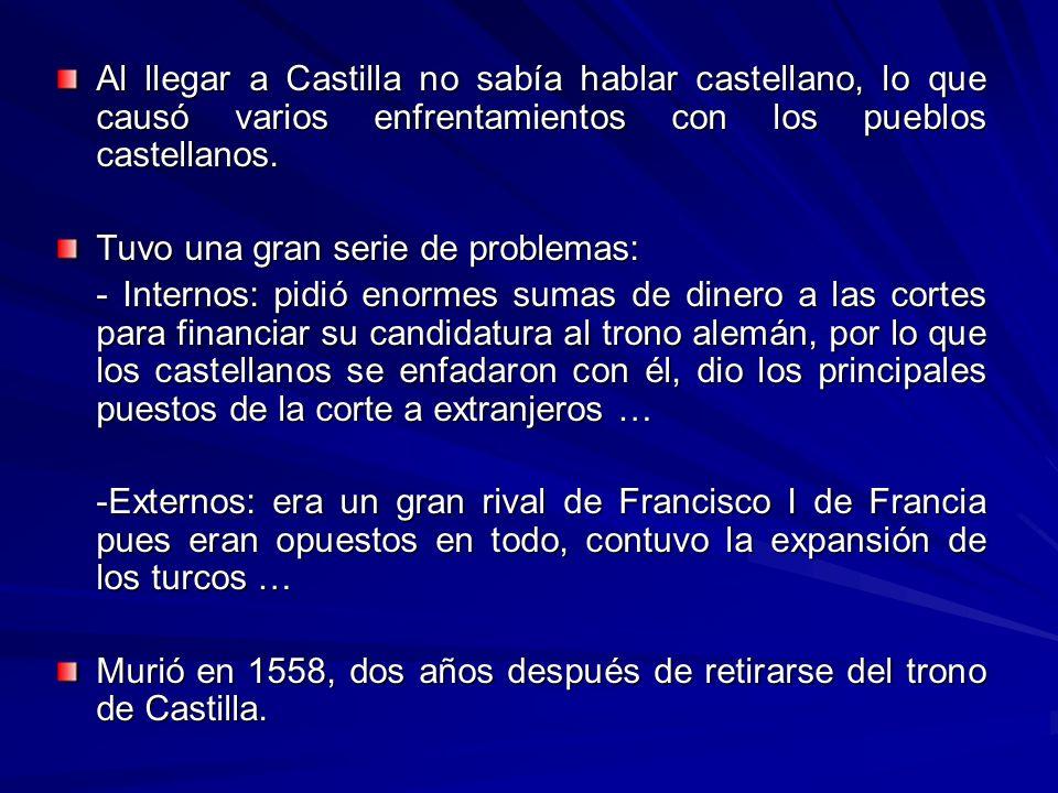 Al llegar a Castilla no sabía hablar castellano, lo que causó varios enfrentamientos con los pueblos castellanos. Tuvo una gran serie de problemas: -
