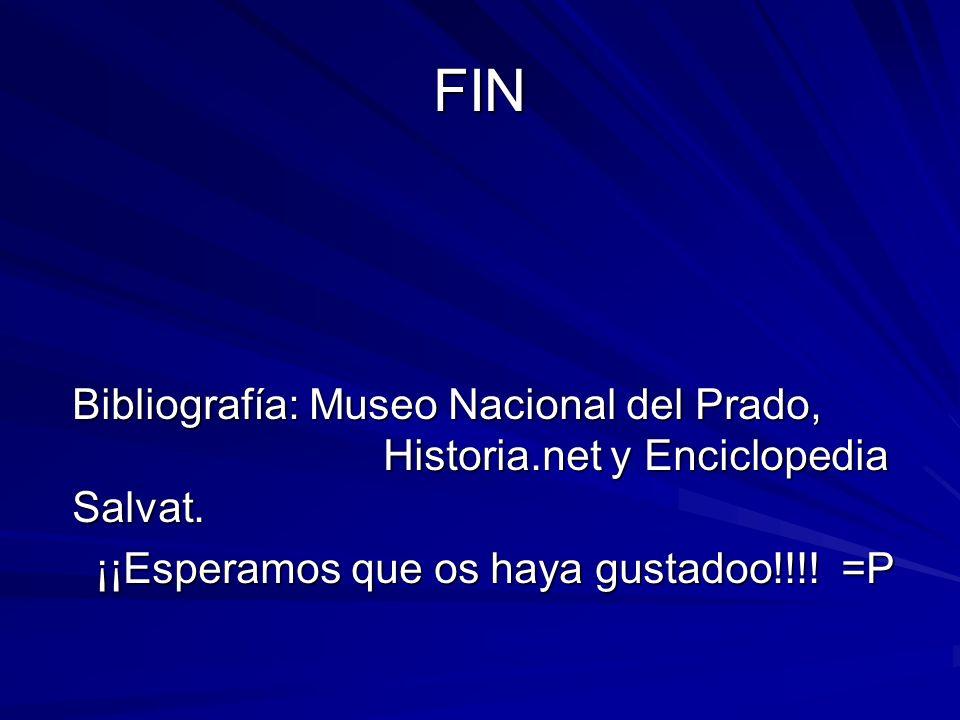 FIN Bibliografía: Museo Nacional del Prado, Historia.net y Enciclopedia Salvat. ¡¡Esperamos que os haya gustadoo!!!! =P ¡¡Esperamos que os haya gustad