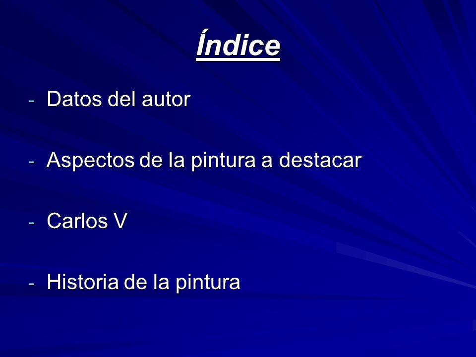 Índice - Datos del autor - Aspectos de la pintura a destacar - Carlos V - Historia de la pintura