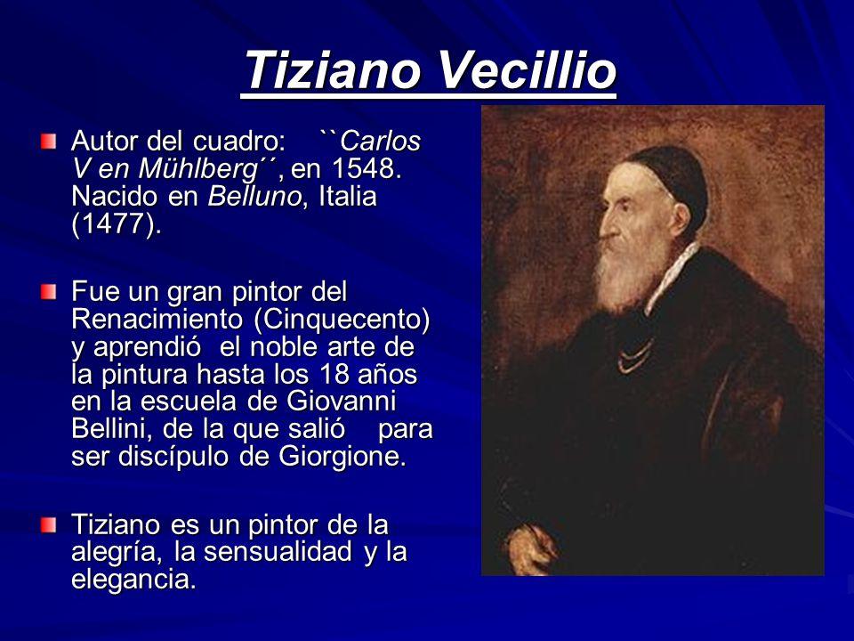 Tiziano Vecillio Autor del cuadro: ``Carlos V en Mühlberg´´, en 1548. Nacido en Belluno, Italia (1477). Fue un gran pintor del Renacimiento (Cinquecen