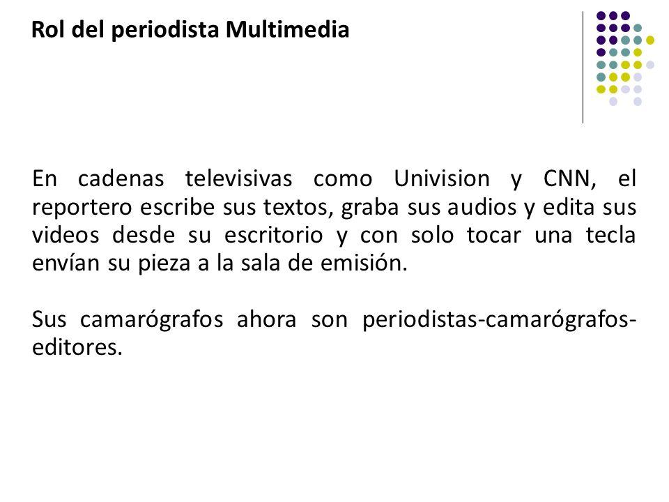 En cadenas televisivas como Univision y CNN, el reportero escribe sus textos, graba sus audios y edita sus videos desde su escritorio y con solo tocar