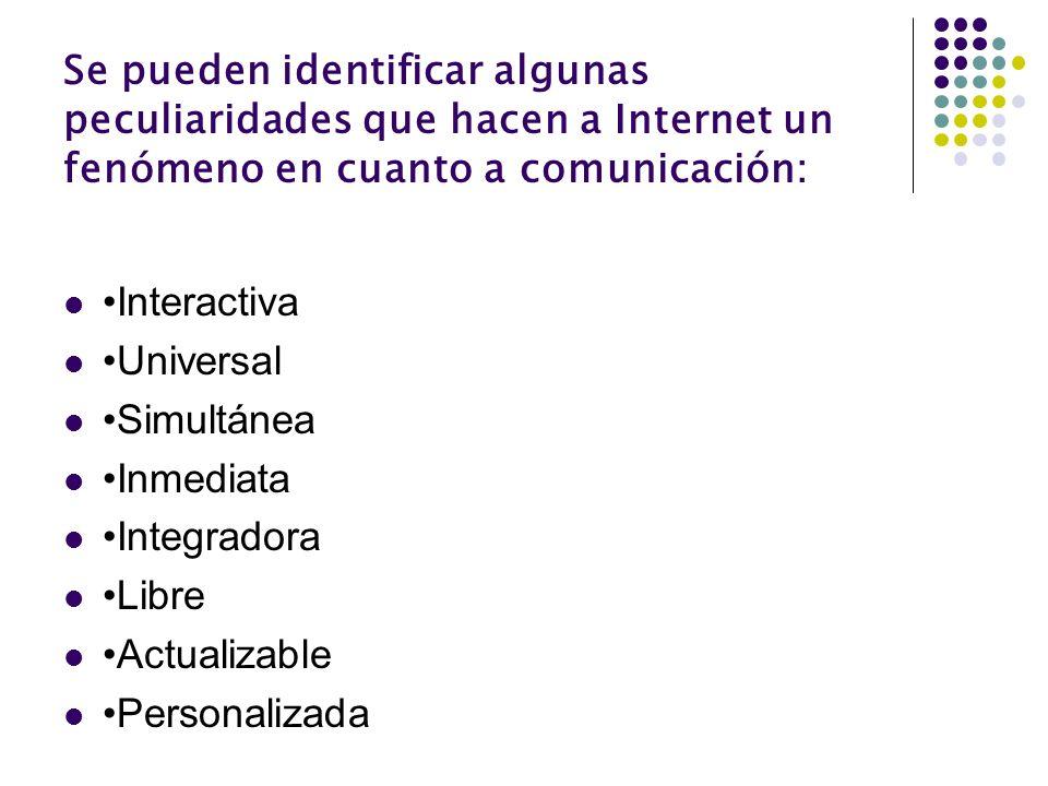 Se pueden identificar algunas peculiaridades que hacen a Internet un fenómeno en cuanto a comunicación: Interactiva Universal Simultánea Inmediata Int