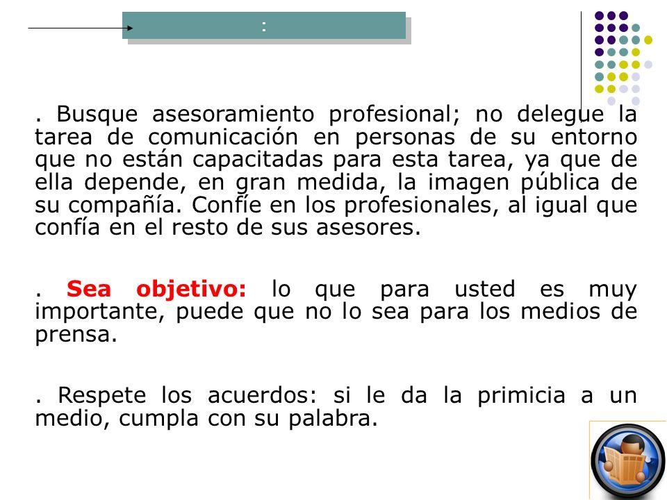 : :. Busque asesoramiento profesional; no delegue la tarea de comunicación en personas de su entorno que no están capacitadas para esta tarea, ya que
