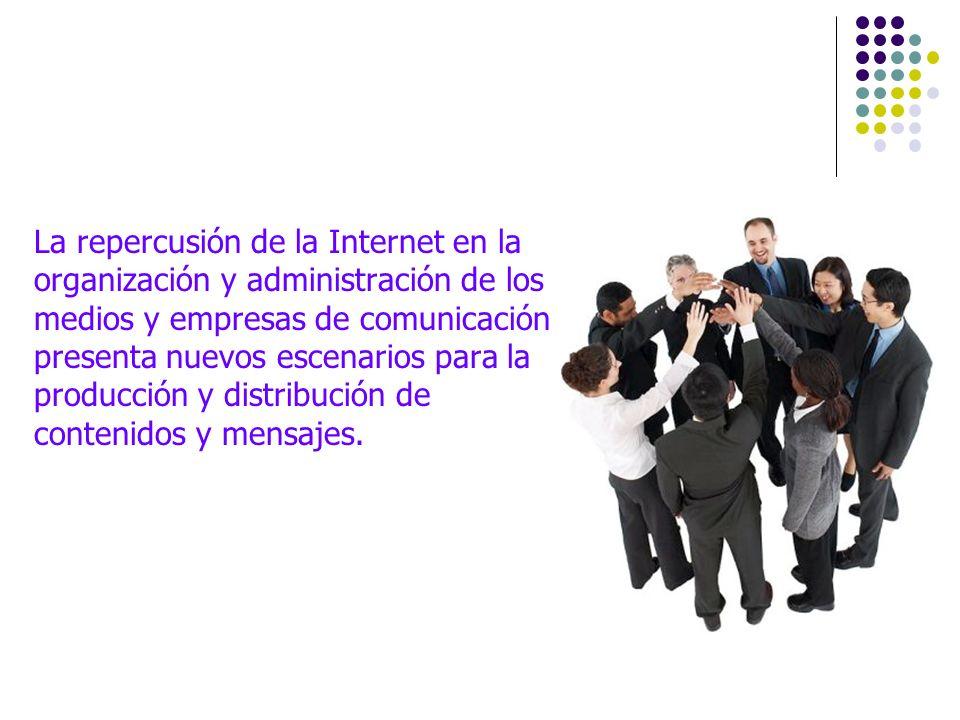 La repercusión de la Internet en la organización y administración de los medios y empresas de comunicación presenta nuevos escenarios para la producci