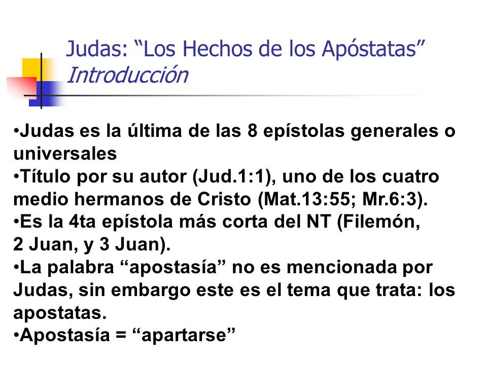 Judas es la última de las 8 epístolas generales o universales Título por su autor (Jud.1:1), uno de los cuatro medio hermanos de Cristo (Mat.13:55; Mr.6:3).