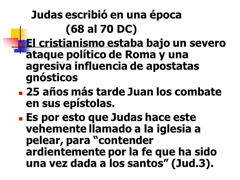 Judas escribió en una época (68 al 70 DC) El cristianismo estaba bajo un severo ataque político de Roma y una agresiva influencia de apostatas gnósticos 25 años más tarde Juan los combate en sus epístolas.