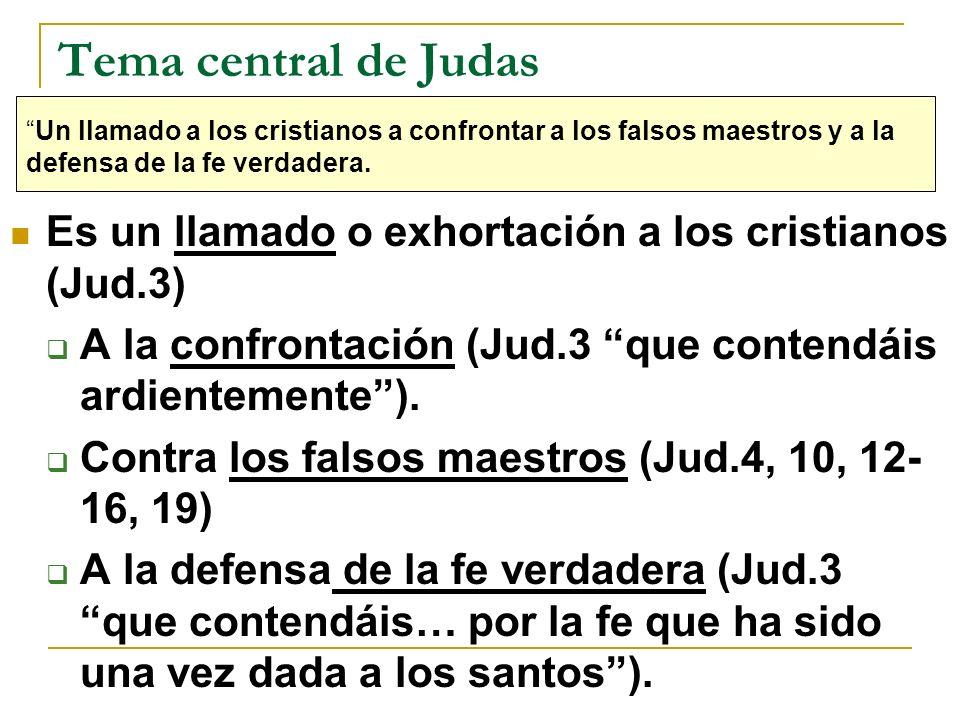 Tema central de Judas Un llamado a los cristianos a confrontar a los falsos maestros y a la defensa de la fe verdadera.