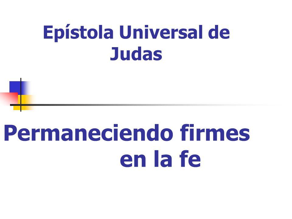 Permaneciendo firmes en la fe Epístola Universal de Judas