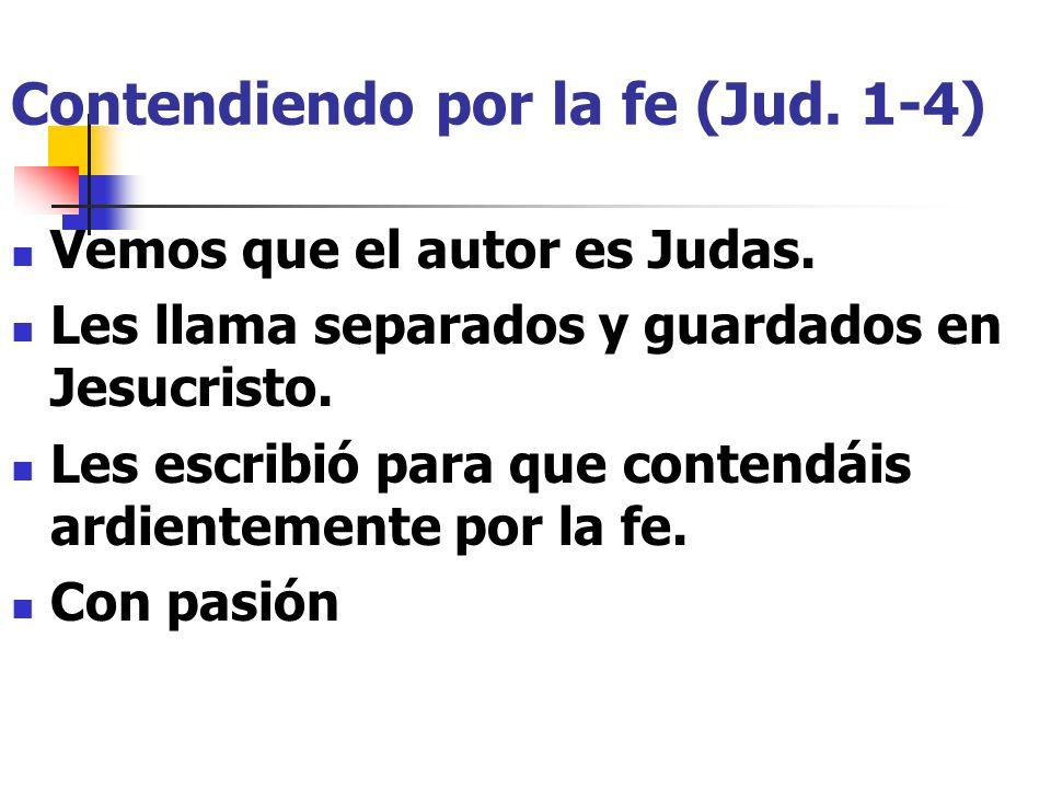 Contendiendo por la fe (Jud.1-4) Vemos que el autor es Judas.