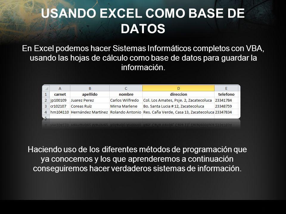 USANDO EXCEL COMO BASE DE DATOS En Excel podemos hacer Sistemas Informáticos completos con VBA, usando las hojas de cálculo como base de datos para gu