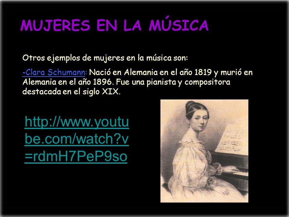 MUJERES EN LA MÚSICA Otros ejemplos de mujeres en la música son: -Clara Schumann: Nació en Alemania en el año 1819 y murió en Alemania en el año 1896.