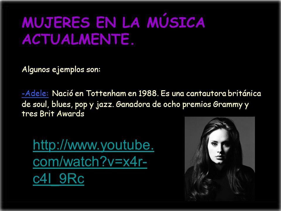 Algunos ejemplos son: -Adele: Nació en Tottenham en 1988. Es una cantautora británica de soul, blues, pop y jazz. Ganadora de ocho premios Grammy y tr