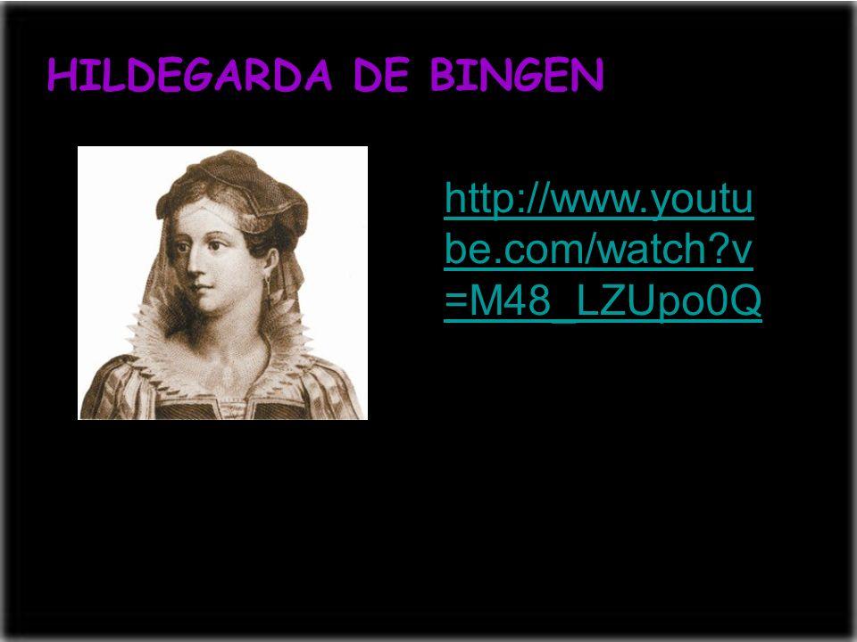 HILDEGARDA DE BINGEN http://www.youtu be.com/watch?v =M48_LZUpo0Q