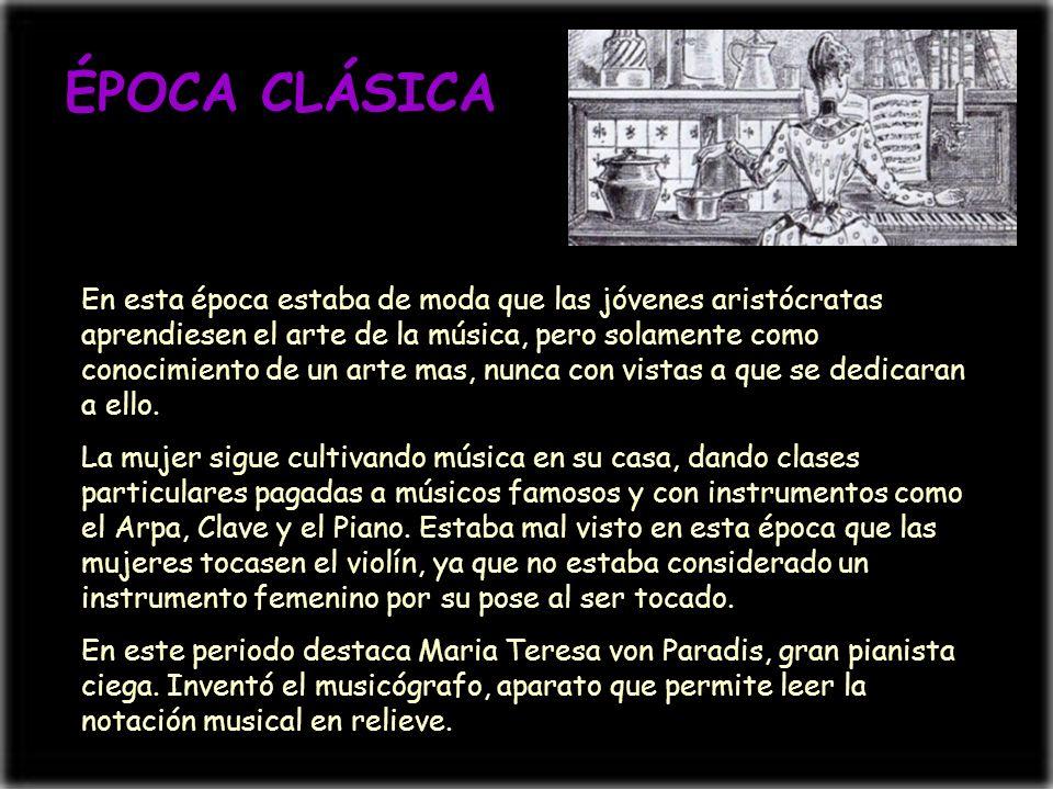ÉPOCA CLÁSICA En esta época estaba de moda que las jóvenes aristócratas aprendiesen el arte de la música, pero solamente como conocimiento de un arte