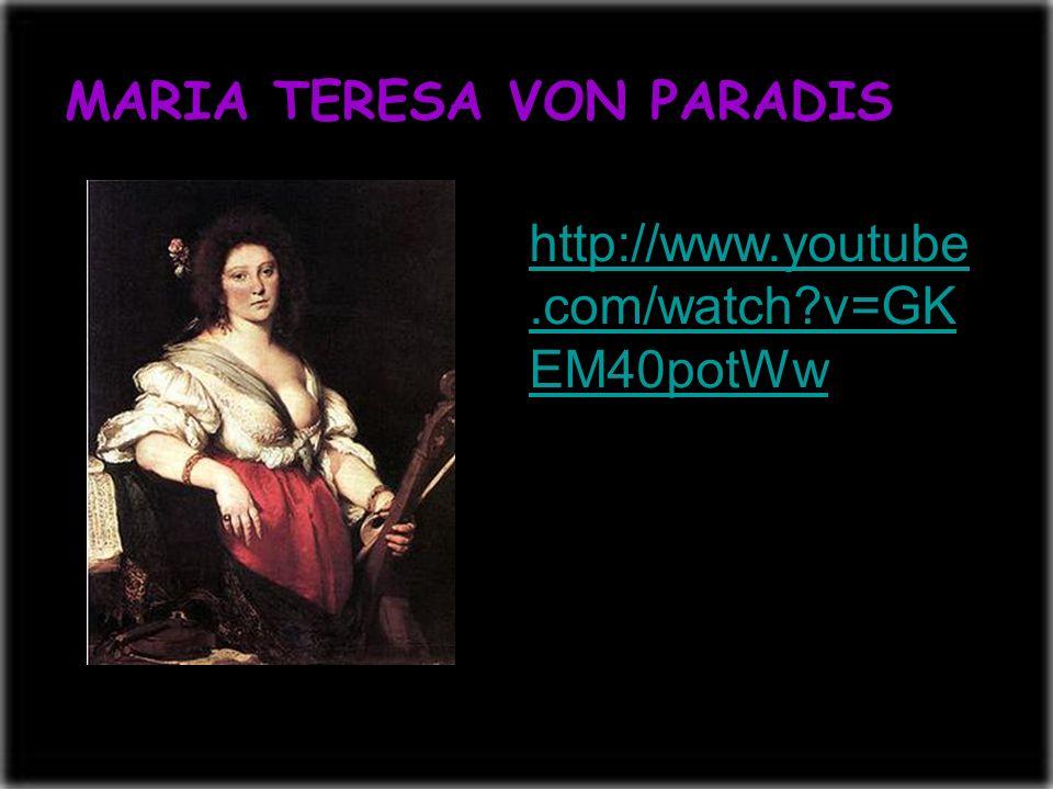 MARIA TERESA VON PARADIS http://www.youtube.com/watch?v=GK EM40potWw