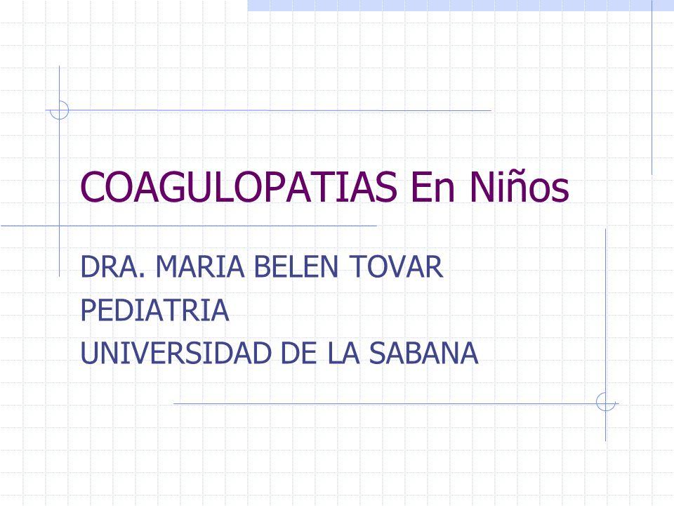 COAGULOPATIAS En Niños DRA. MARIA BELEN TOVAR PEDIATRIA UNIVERSIDAD DE LA SABANA