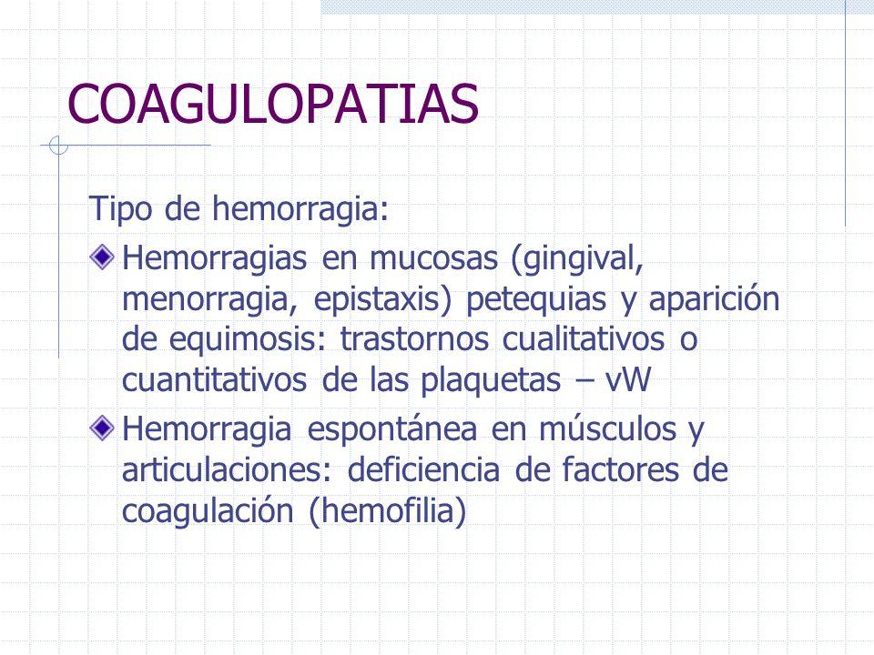 COAGULOPATIAS Tipo de hemorragia: Hemorragias en mucosas (gingival, menorragia, epistaxis) petequias y aparición de equimosis: trastornos cualitativos