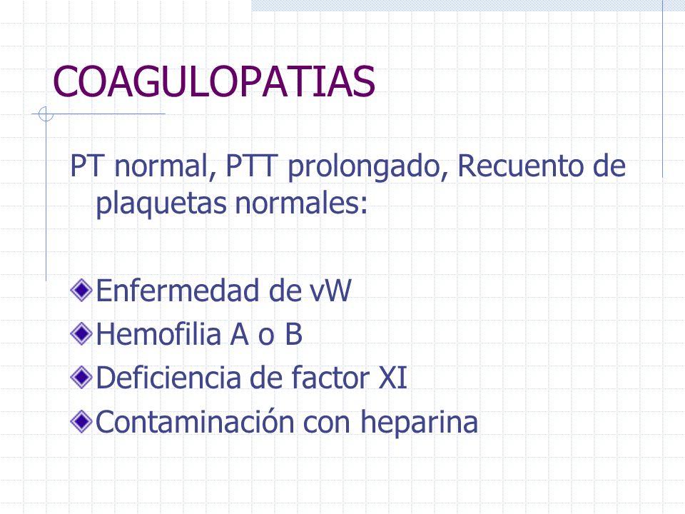 COAGULOPATIAS PT normal, PTT prolongado, Recuento de plaquetas normales: Enfermedad de vW Hemofilia A o B Deficiencia de factor XI Contaminación con h