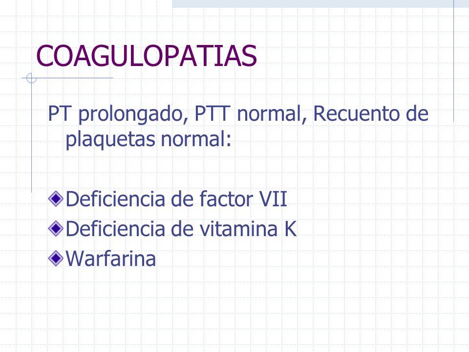 COAGULOPATIAS PT prolongado, PTT normal, Recuento de plaquetas normal: Deficiencia de factor VII Deficiencia de vitamina K Warfarina