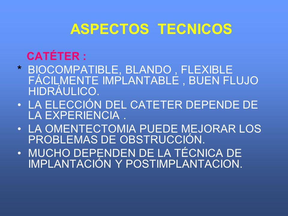 ASPECTOS TECNICOS CATÉTER : * BIOCOMPATIBLE, BLANDO, FLEXIBLE FÁCILMENTE IMPLANTABLE, BUEN FLUJO HIDRÁULICO. LA ELECCIÓN DEL CATETER DEPENDE DE LA EXP