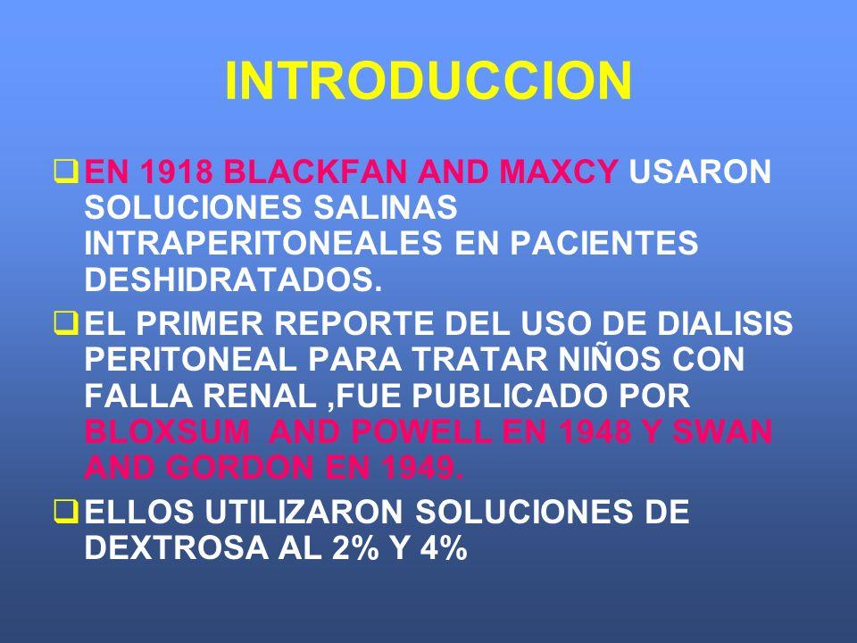 INTRODUCCION EN 1918 BLACKFAN AND MAXCY USARON SOLUCIONES SALINAS INTRAPERITONEALES EN PACIENTES DESHIDRATADOS. EL PRIMER REPORTE DEL USO DE DIALISIS