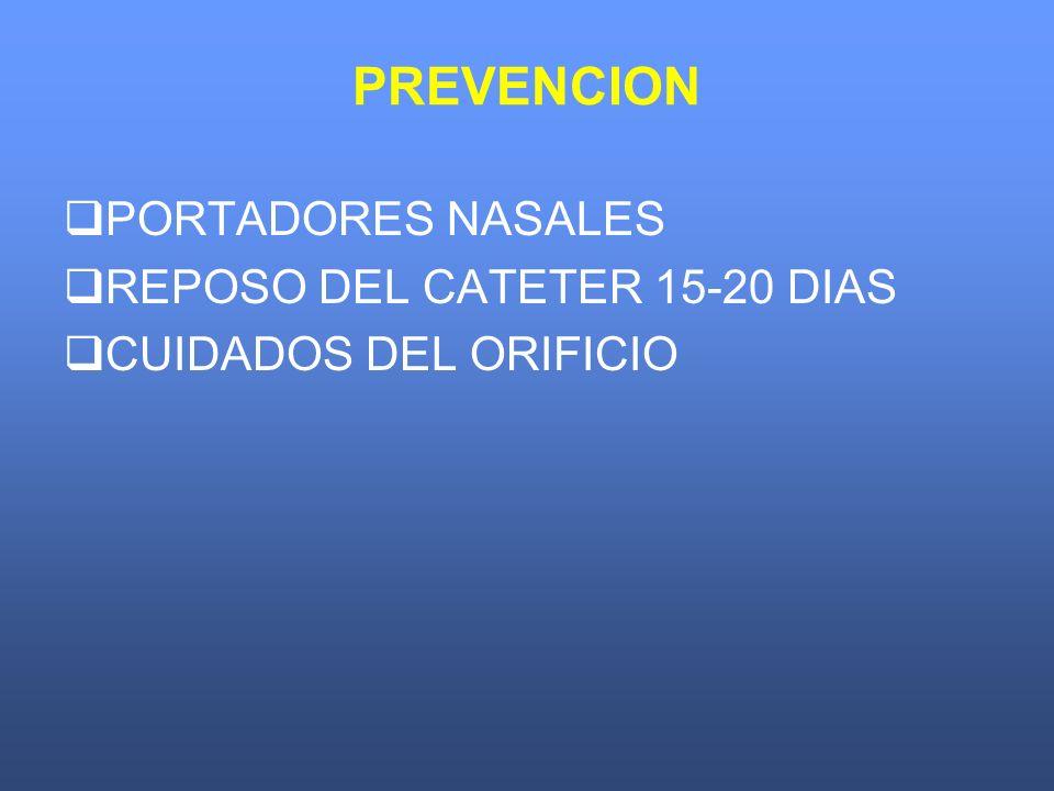 PREVENCION PORTADORES NASALES REPOSO DEL CATETER 15-20 DIAS CUIDADOS DEL ORIFICIO