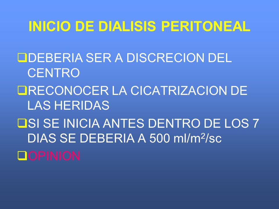 INICIO DE DIALISIS PERITONEAL DEBERIA SER A DISCRECION DEL CENTRO RECONOCER LA CICATRIZACION DE LAS HERIDAS SI SE INICIA ANTES DENTRO DE LOS 7 DIAS SE