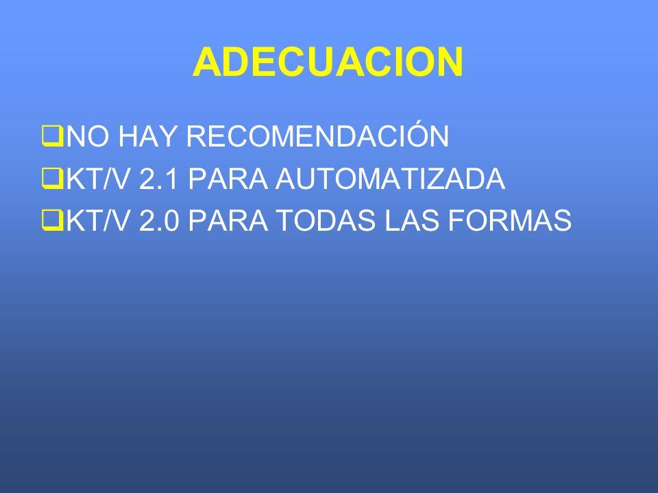 ADECUACION NO HAY RECOMENDACIÓN KT/V 2.1 PARA AUTOMATIZADA KT/V 2.0 PARA TODAS LAS FORMAS