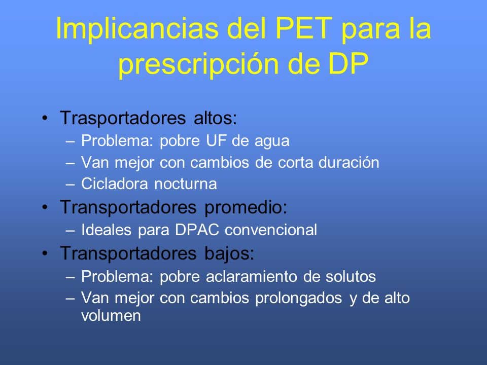 Implicancias del PET para la prescripción de DP Trasportadores altos: –Problema: pobre UF de agua –Van mejor con cambios de corta duración –Cicladora