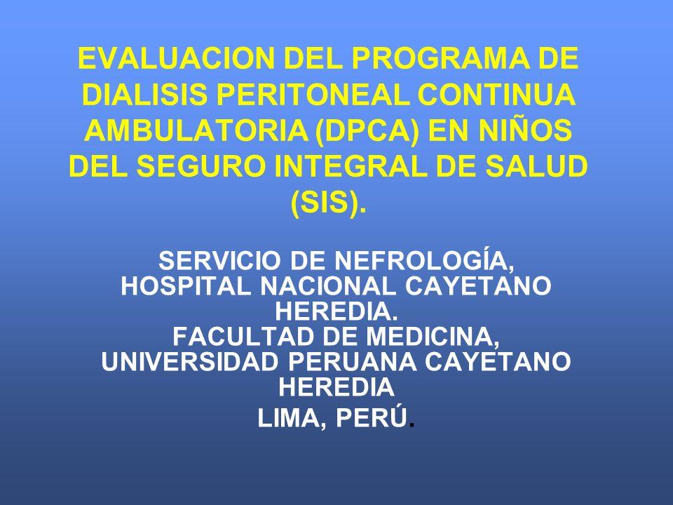 EVALUACION DEL PROGRAMA DE DIALISIS PERITONEAL CONTINUA AMBULATORIA (DPCA) EN NIÑOS DEL SEGURO INTEGRAL DE SALUD (SIS). SERVICIO DE NEFROLOGÍA, HOSPIT