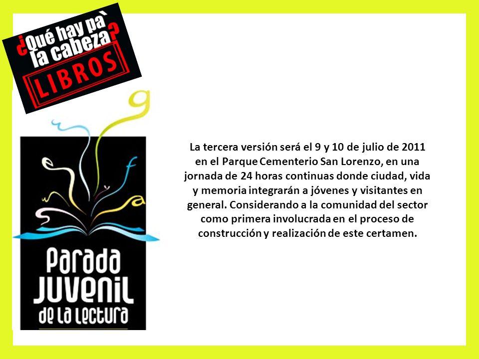 La tercera versión será el 9 y 10 de julio de 2011 en el Parque Cementerio San Lorenzo, en una jornada de 24 horas continuas donde ciudad, vida y memoria integrarán a jóvenes y visitantes en general.