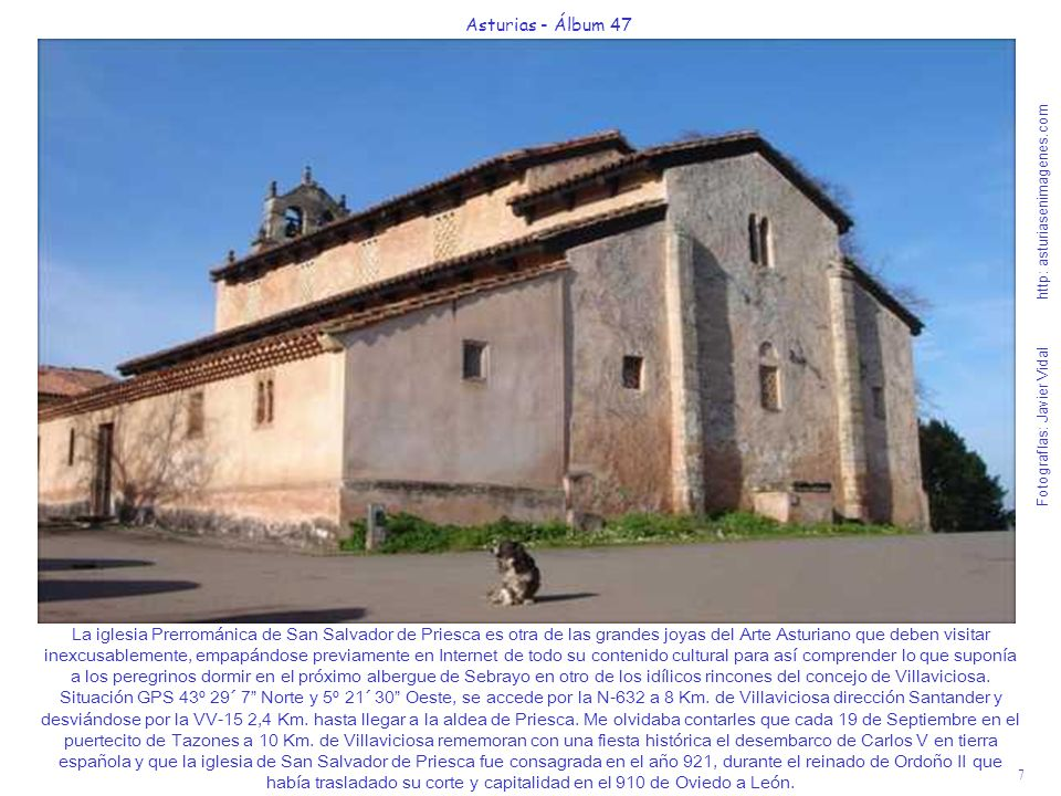 7 Asturias - Álbum 47 Fotografías: Javier Vidal http: asturiasenimagenes.com La iglesia Prerrománica de San Salvador de Priesca es otra de las grandes