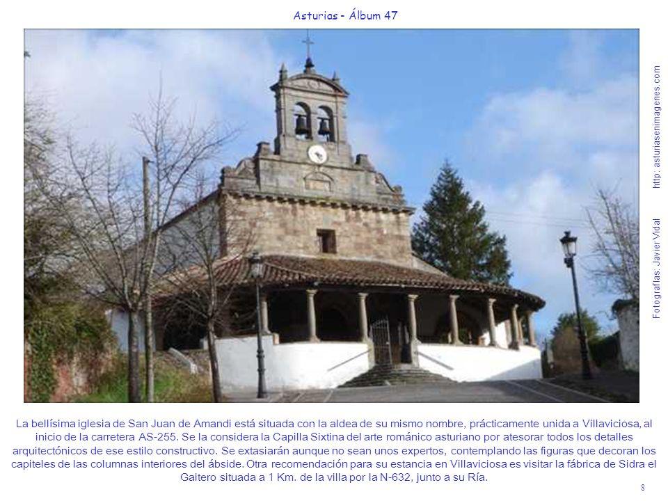 8 Asturias - Álbum 47 Fotografías: Javier Vidal http: asturiasenimagenes.com La bellísima iglesia de San Juan de Amandi está situada con la aldea de s