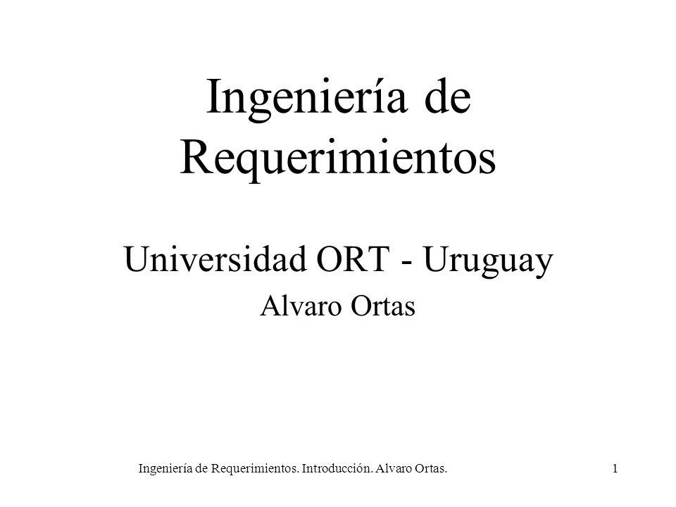 Ingeniería de Requerimientos. Introducción. Alvaro Ortas.1 Ingeniería de Requerimientos Universidad ORT - Uruguay Alvaro Ortas