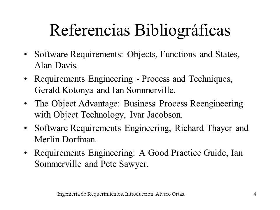 Ingeniería de Requerimientos. Introducción. Alvaro Ortas.4 Referencias Bibliográficas Software Requirements: Objects, Functions and States, Alan Davis