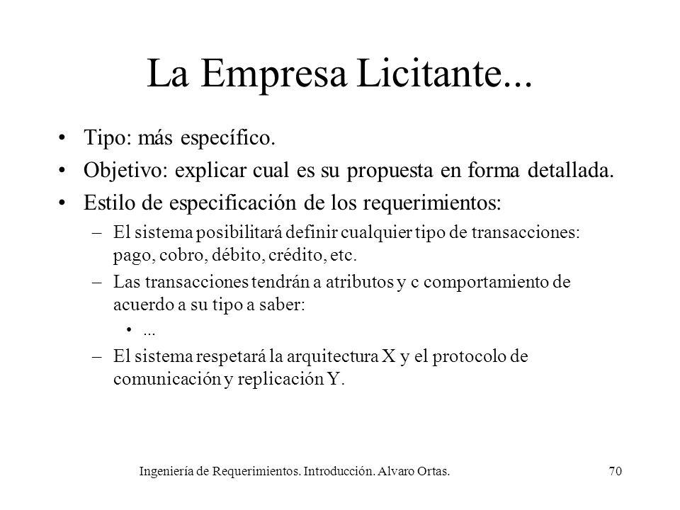 Ingeniería de Requerimientos. Introducción. Alvaro Ortas.70 La Empresa Licitante... Tipo: más específico. Objetivo: explicar cual es su propuesta en f