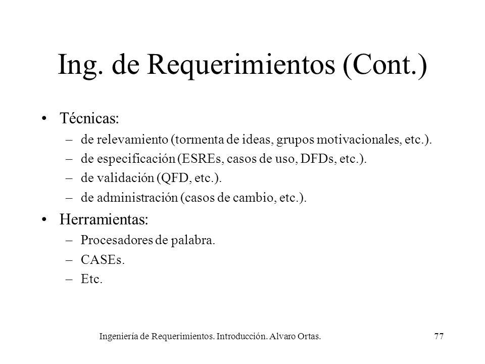 Ingeniería de Requerimientos. Introducción. Alvaro Ortas.77 Ing. de Requerimientos (Cont.) Técnicas: –de relevamiento (tormenta de ideas, grupos motiv