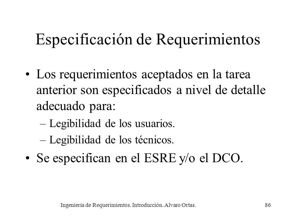 Ingeniería de Requerimientos. Introducción. Alvaro Ortas.86 Especificación de Requerimientos Los requerimientos aceptados en la tarea anterior son esp