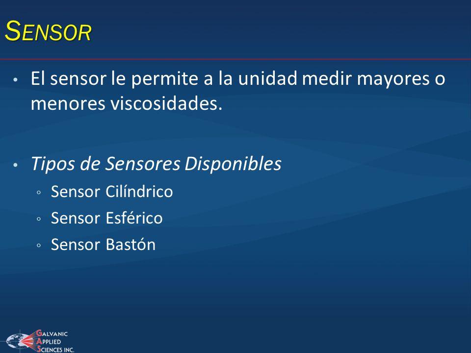 S ENSOR El sensor le permite a la unidad medir mayores o menores viscosidades. Tipos de Sensores Disponibles Sensor Cilíndrico Sensor Esférico Sensor